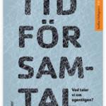 Tid för samtal Bestnr: 978-91-47-10521-2 Författare: Staffan Hultgren Omfång: 192 sidor Länk till utgivare: Liber.se